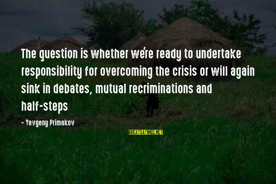 Unbodied Sayings By Yevgeny Primakov: The question is whether we're ready to undertake responsibility for overcoming the crisis or will