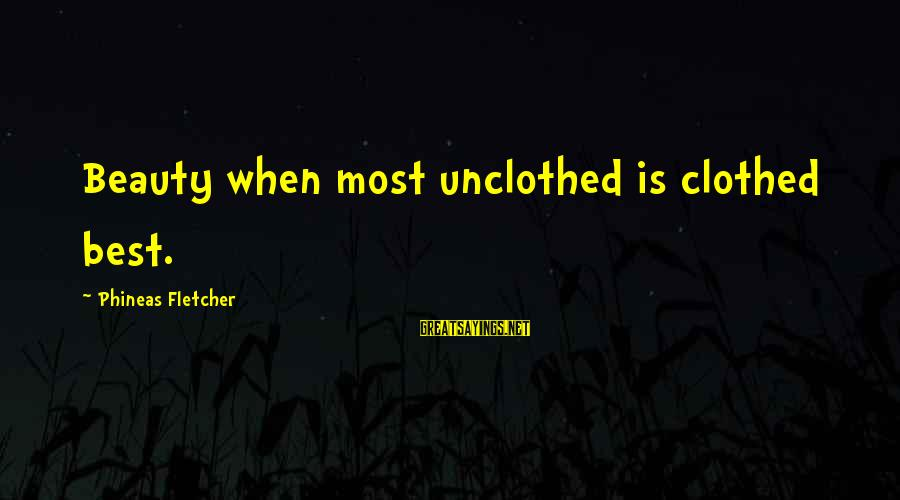 Unclothed Sayings By Phineas Fletcher: Beauty when most unclothed is clothed best.