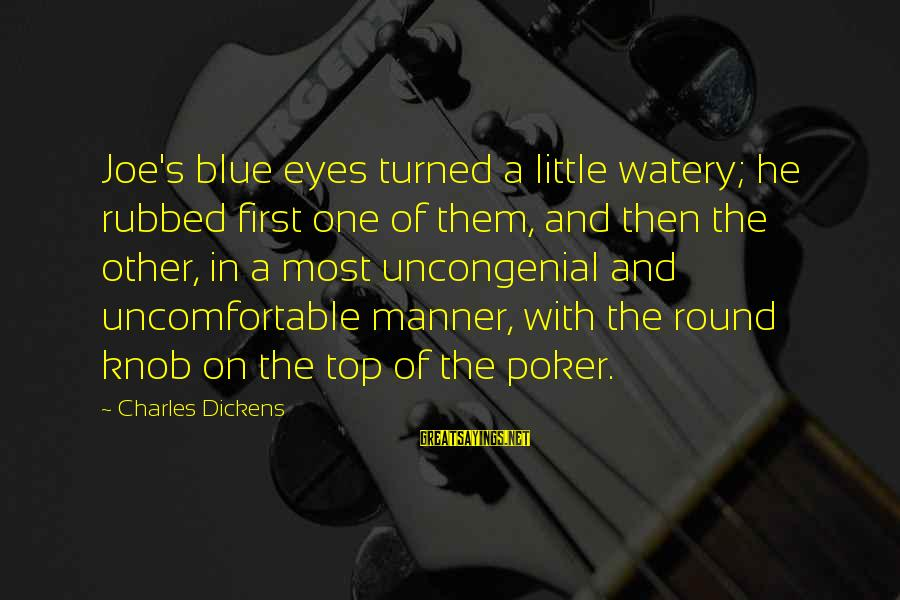 Uncongenial Sayings By Charles Dickens: Joe's blue eyes turned a little watery; he rubbed first one of them, and then