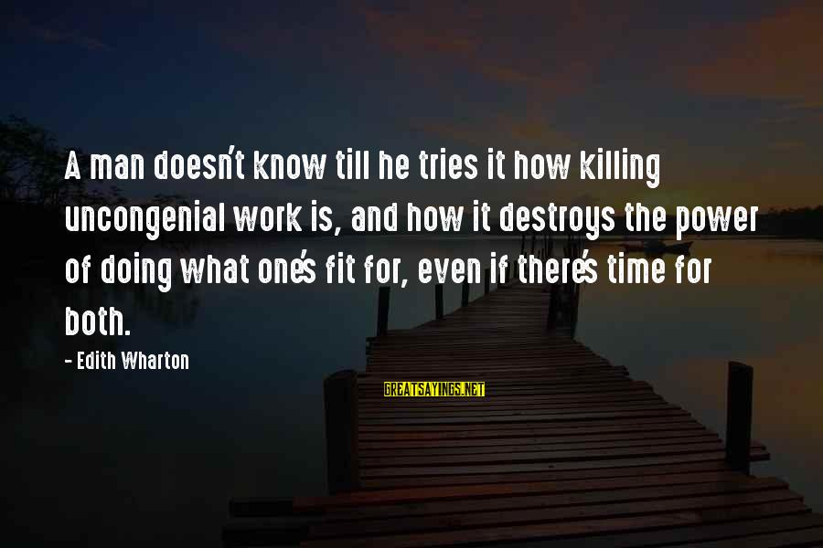 Uncongenial Sayings By Edith Wharton: A man doesn't know till he tries it how killing uncongenial work is, and how