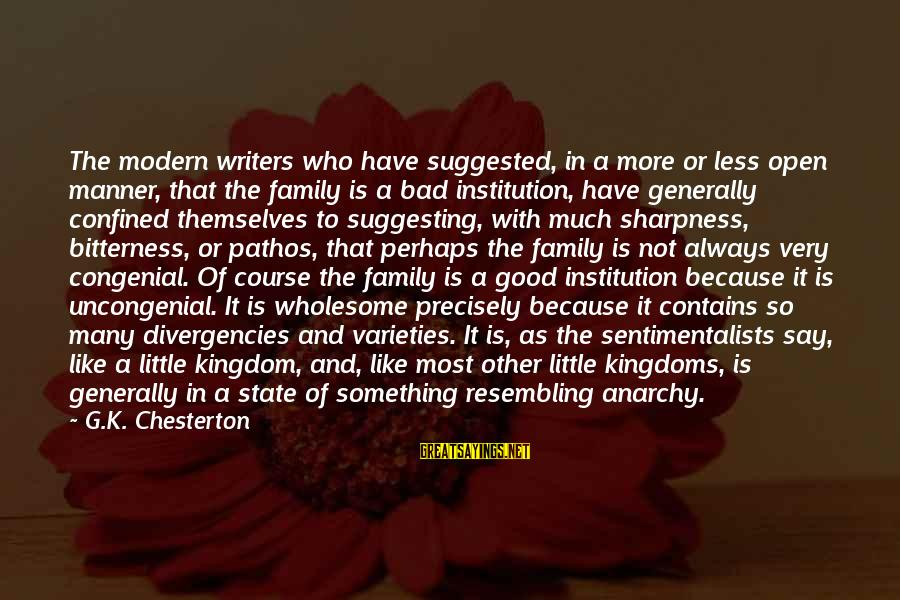 Uncongenial Sayings By G.K. Chesterton: The modern writers who have suggested, in a more or less open manner, that the