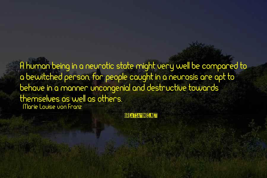Uncongenial Sayings By Marie-Louise Von Franz: A human being in a neurotic state might very well be compared to a bewitched