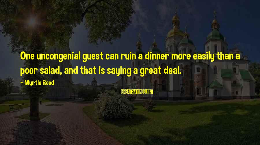Uncongenial Sayings By Myrtle Reed: One uncongenial guest can ruin a dinner more easily than a poor salad, and that