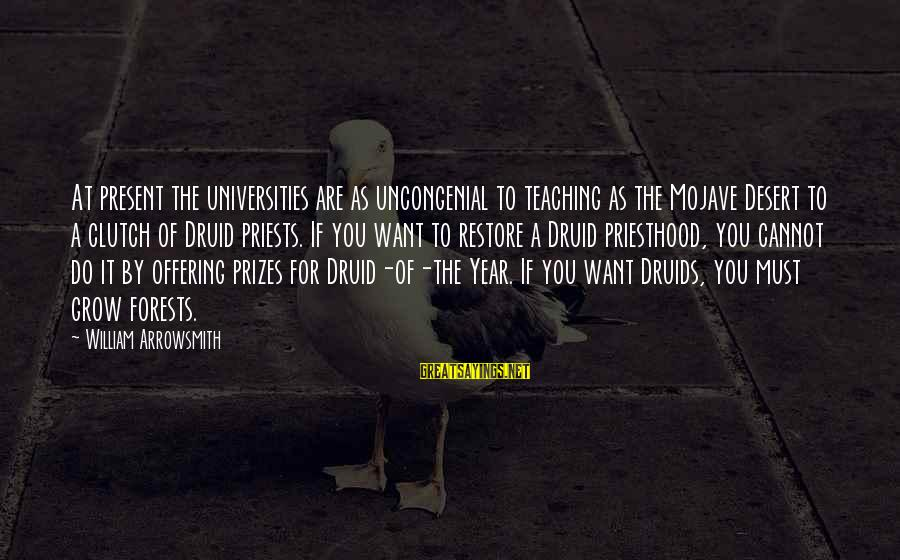 Uncongenial Sayings By William Arrowsmith: At present the universities are as uncongenial to teaching as the Mojave Desert to a