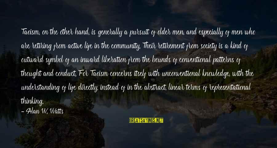 Unconventional Sayings By Alan W. Watts: Taoism, on the other hand, is generally a pursuit of older men, and especially of