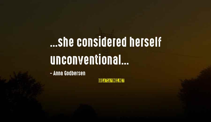Unconventional Sayings By Anna Godbersen: ...she considered herself unconventional...