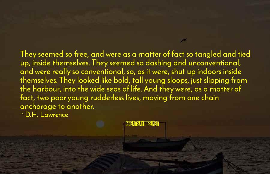 Unconventional Sayings By D.H. Lawrence: They seemed so free, and were as a matter of fact so tangled and tied