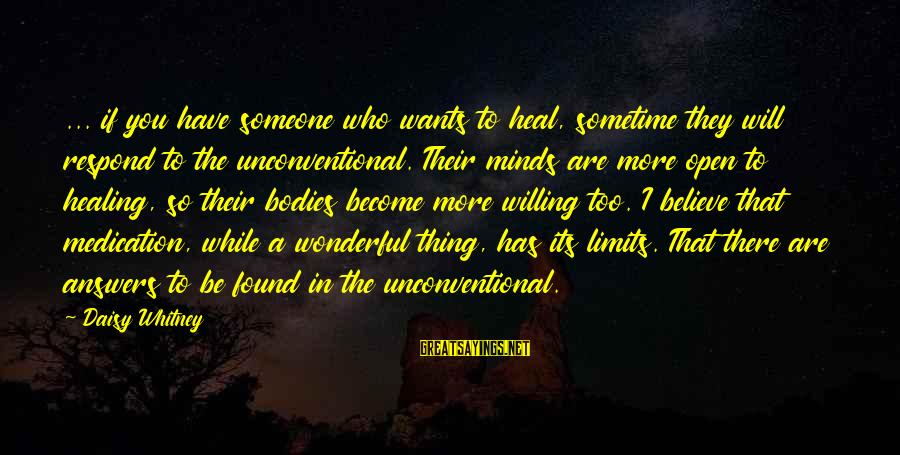 Unconventional Sayings By Daisy Whitney: ... if you have someone who wants to heal, sometime they will respond to the