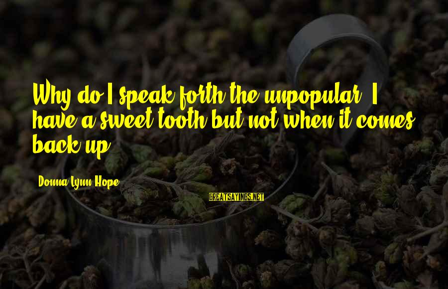 Unconventional Sayings By Donna Lynn Hope: Why do I speak forth the unpopular? I have a sweet tooth but not when