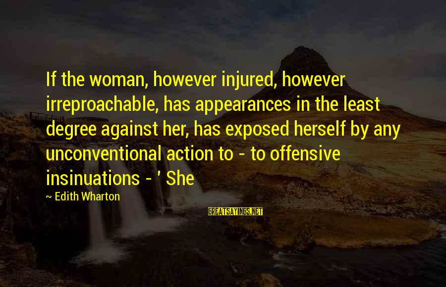 Unconventional Sayings By Edith Wharton: If the woman, however injured, however irreproachable, has appearances in the least degree against her,