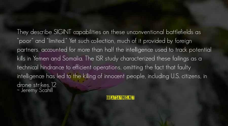 """Unconventional Sayings By Jeremy Scahill: They describe SIGINT capabilities on these unconventional battlefields as """"poor"""" and """"limited."""" Yet such collection,"""