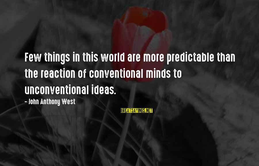 Unconventional Sayings By John Anthony West: Few things in this world are more predictable than the reaction of conventional minds to