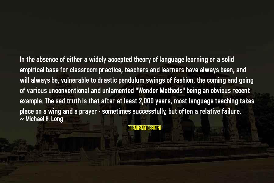 Unconventional Sayings By Michael H. Long: In the absence of either a widely accepted theory of language learning or a solid