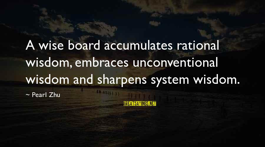 Unconventional Sayings By Pearl Zhu: A wise board accumulates rational wisdom, embraces unconventional wisdom and sharpens system wisdom.
