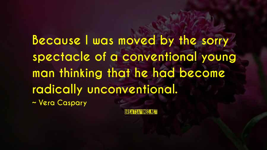 Unconventional Sayings By Vera Caspary: Because I was moved by the sorry spectacle of a conventional young man thinking that