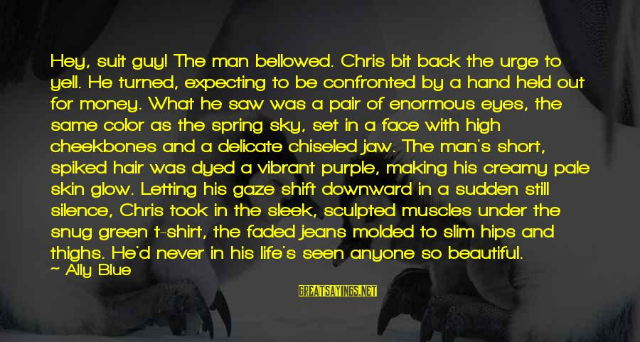 Under The Same Sky Sayings By Ally Blue: Hey, suit guy! The man bellowed. Chris bit back the urge to yell. He turned,
