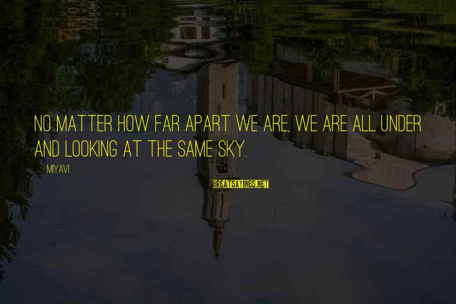 Under The Same Sky Sayings By Miyavi: No matter how far apart we are, we are all under and looking at the