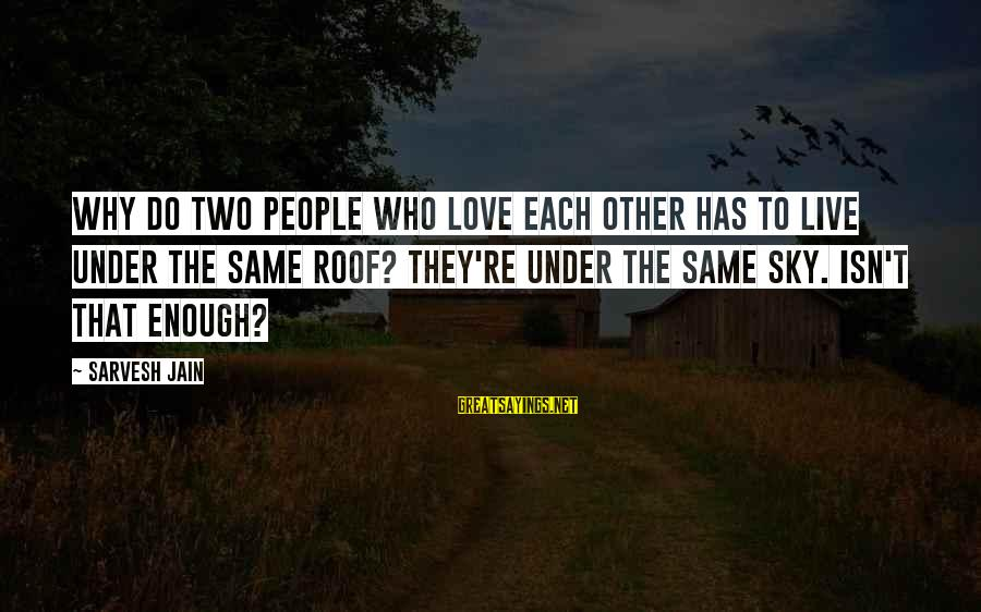 Under The Same Sky Sayings By Sarvesh Jain: Why do two people who love each other has to live under the same roof?