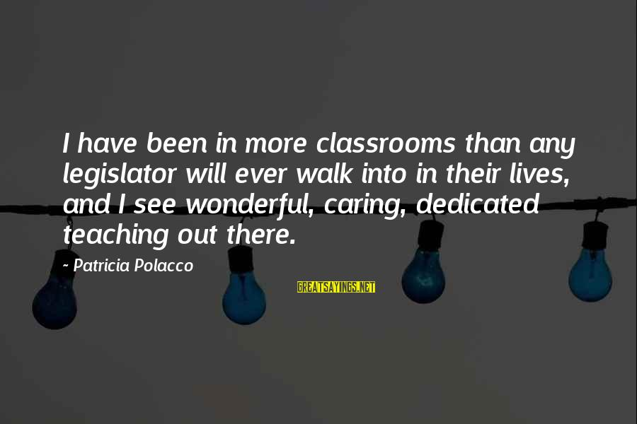 Undercompensation Sayings By Patricia Polacco: I have been in more classrooms than any legislator will ever walk into in their