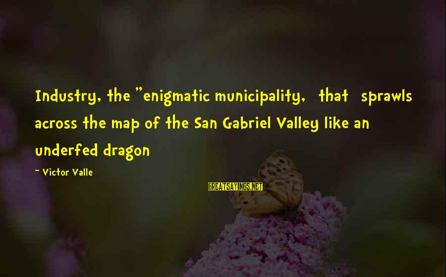 "Underfed Sayings By Victor Valle: Industry, the ""enigmatic municipality, [that] sprawls across the map of the San Gabriel Valley like"