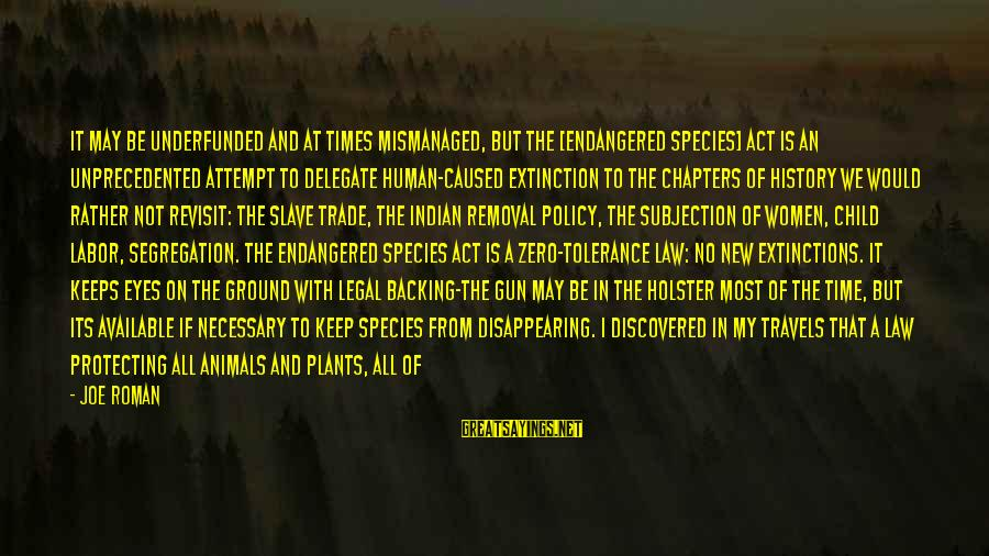 Underfunded Sayings By Joe Roman: It may be underfunded and at times mismanaged, but the [Endangered Species] Act is an