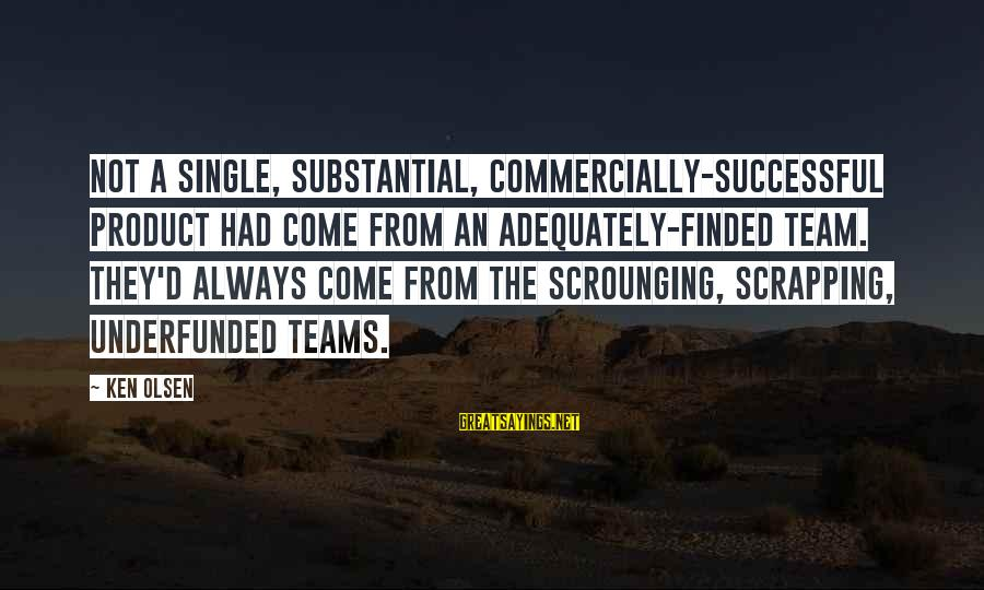 Underfunded Sayings By Ken Olsen: Not a single, substantial, commercially-successful product had come from an adequately-finded team. They'd always come