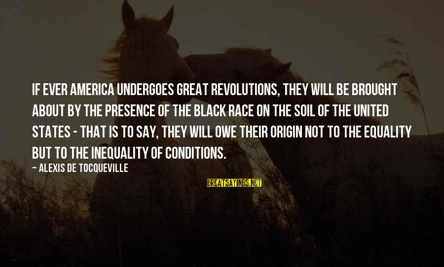 Undergoes Sayings By Alexis De Tocqueville: If ever America undergoes great revolutions, they will be brought about by the presence of