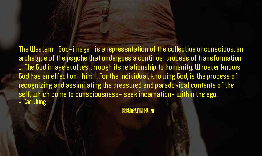 Undergoes Sayings By Carl Jung: The Western 'God-image' is a representation of the collective unconscious, an archetype of the psyche