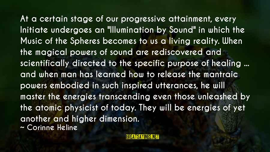 "Undergoes Sayings By Corinne Heline: At a certain stage of our progressive attainment, every Initiate undergoes an ""Illumination by Sound"""