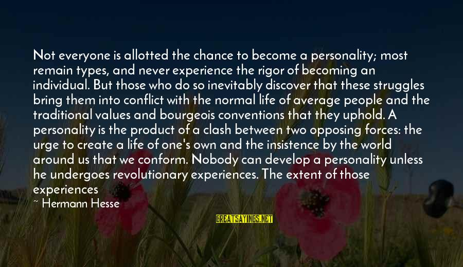 Undergoes Sayings By Hermann Hesse: Not everyone is allotted the chance to become a personality; most remain types, and never