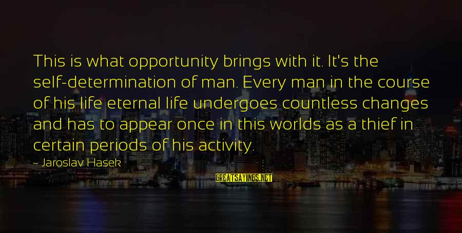 Undergoes Sayings By Jaroslav Hasek: This is what opportunity brings with it. It's the self-determination of man. Every man in