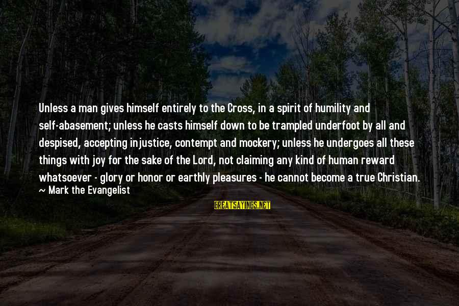 Undergoes Sayings By Mark The Evangelist: Unless a man gives himself entirely to the Cross, in a spirit of humility and