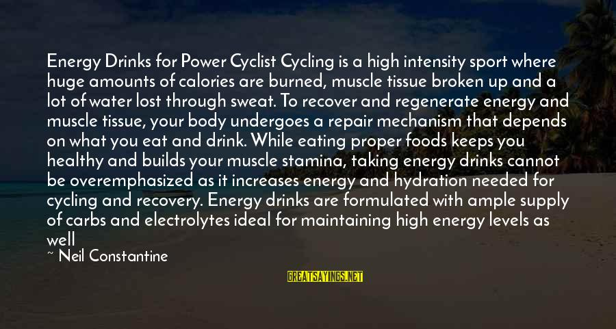 Undergoes Sayings By Neil Constantine: Energy Drinks for Power Cyclist Cycling is a high intensity sport where huge amounts of