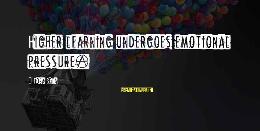 Undergoes Sayings By Toba Beta: Higher learning undergoes emotional pressure.