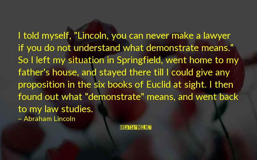 """Understand The Situation Sayings By Abraham Lincoln: I told myself, """"Lincoln, you can never make a lawyer if you do not understand"""