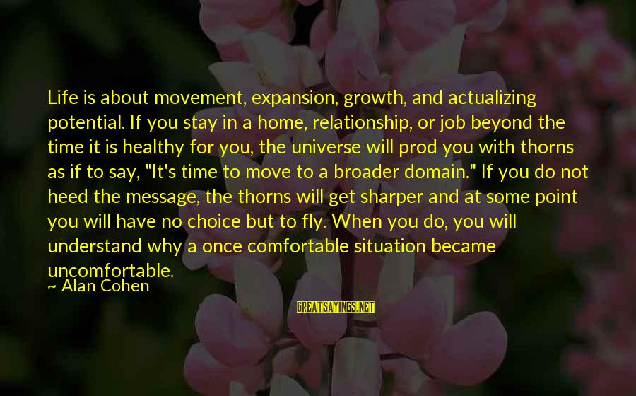 Understand The Situation Sayings By Alan Cohen: Life is about movement, expansion, growth, and actualizing potential. If you stay in a home,