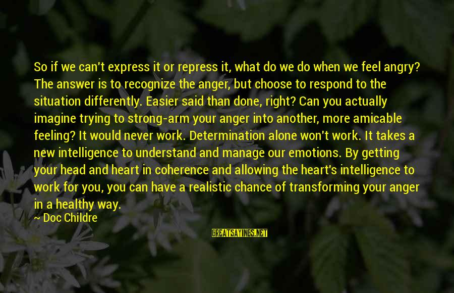 Understand The Situation Sayings By Doc Childre: So if we can't express it or repress it, what do we do when we