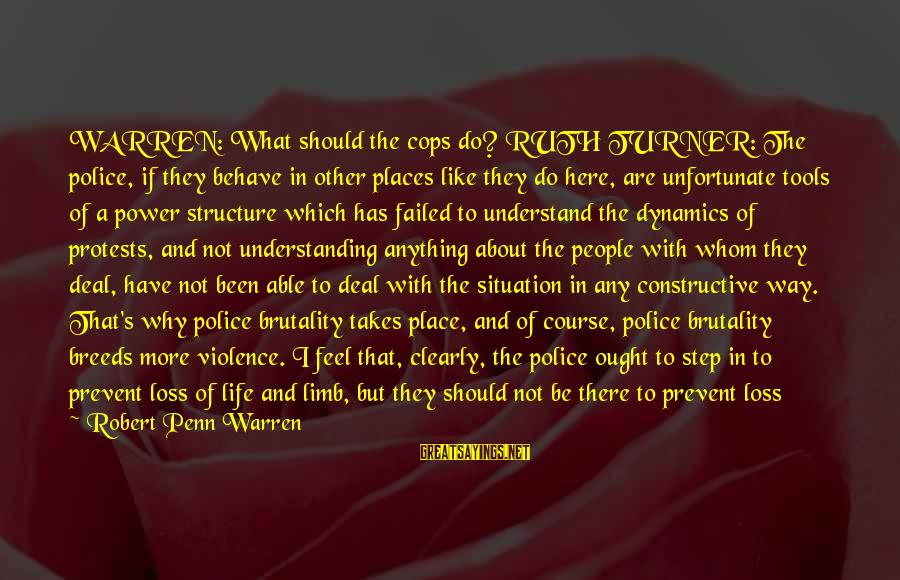 Understand The Situation Sayings By Robert Penn Warren: WARREN: What should the cops do? RUTH TURNER: The police, if they behave in other