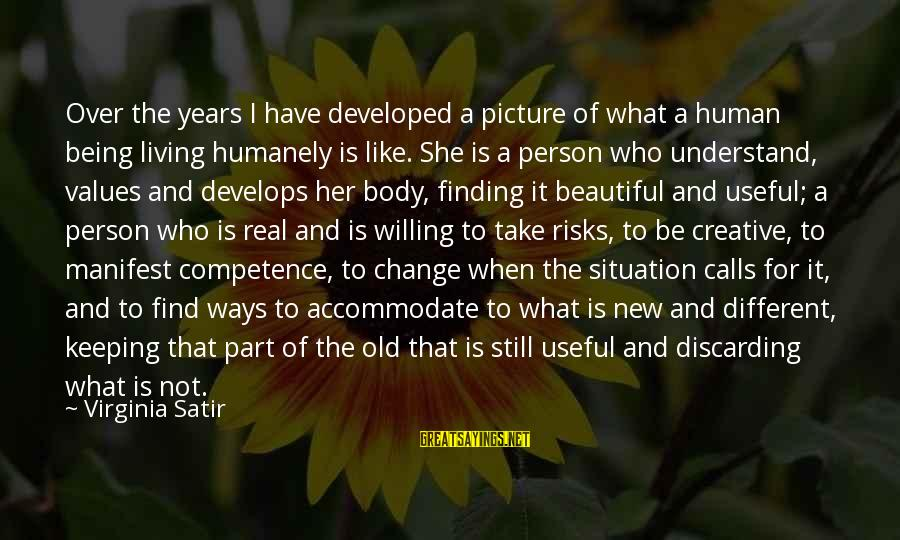 Understand The Situation Sayings By Virginia Satir: Over the years I have developed a picture of what a human being living humanely