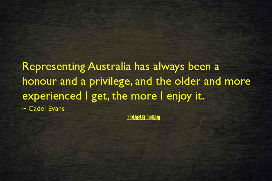Understand Wife Feelings Sayings By Cadel Evans: Representing Australia has always been a honour and a privilege, and the older and more