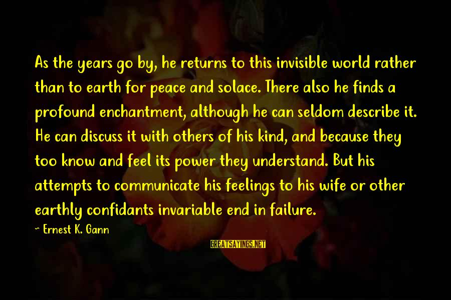 Understand Wife Feelings Sayings By Ernest K. Gann: As the years go by, he returns to this invisible world rather than to earth