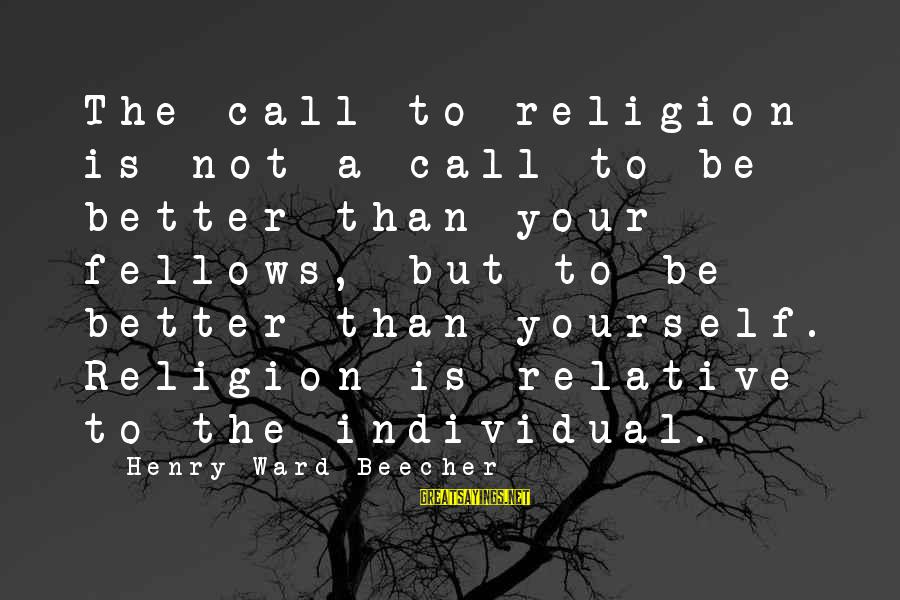 Understand Wife Feelings Sayings By Henry Ward Beecher: The call to religion is not a call to be better than your fellows, but