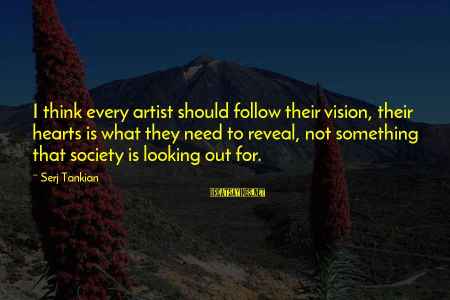 Understand Wife Feelings Sayings By Serj Tankian: I think every artist should follow their vision, their hearts is what they need to