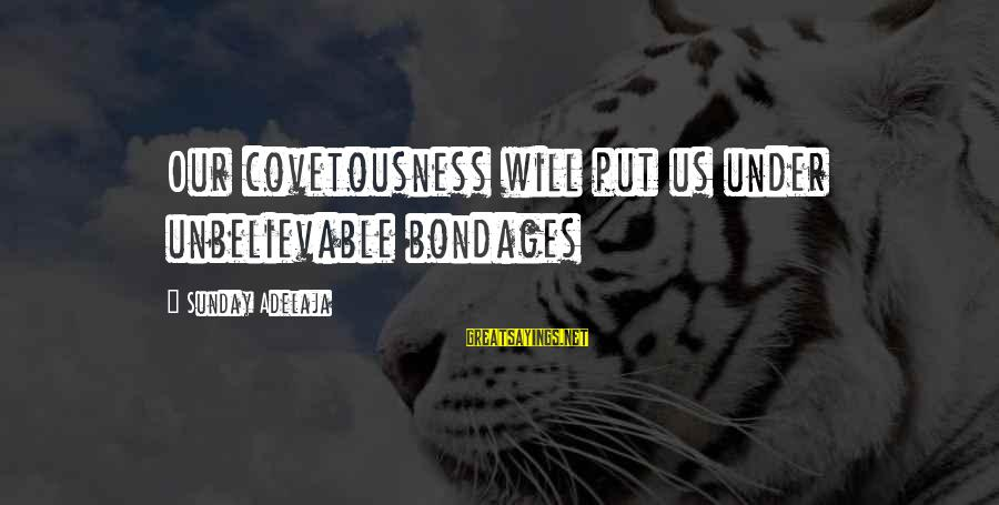 Understand Wife Feelings Sayings By Sunday Adelaja: Our covetousness will put us under unbelievable bondages