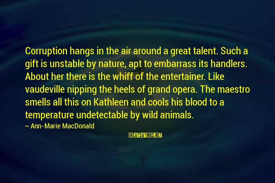 Undetectable Sayings By Ann-Marie MacDonald: Corruption hangs in the air around a great talent. Such a gift is unstable by