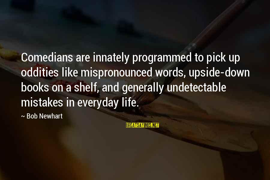 Undetectable Sayings By Bob Newhart: Comedians are innately programmed to pick up oddities like mispronounced words, upside-down books on a