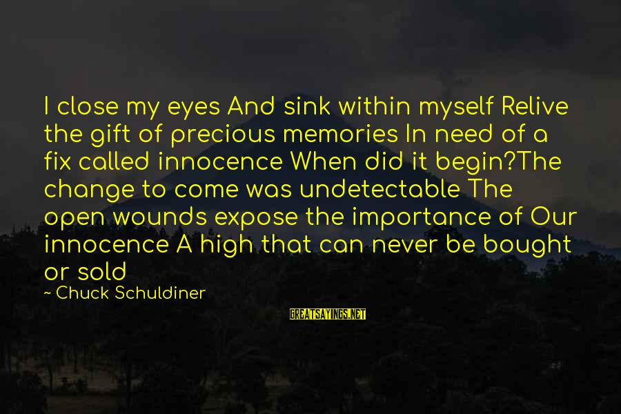 Undetectable Sayings By Chuck Schuldiner: I close my eyes And sink within myself Relive the gift of precious memories In