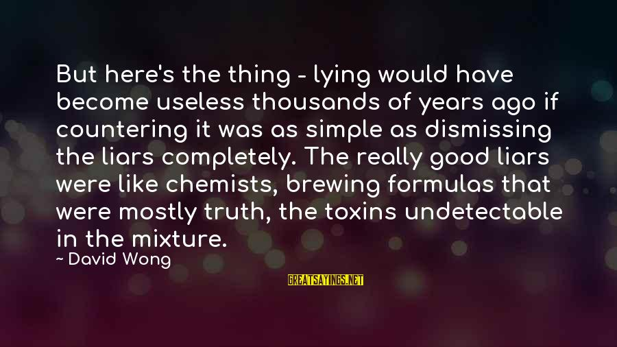 Undetectable Sayings By David Wong: But here's the thing - lying would have become useless thousands of years ago if
