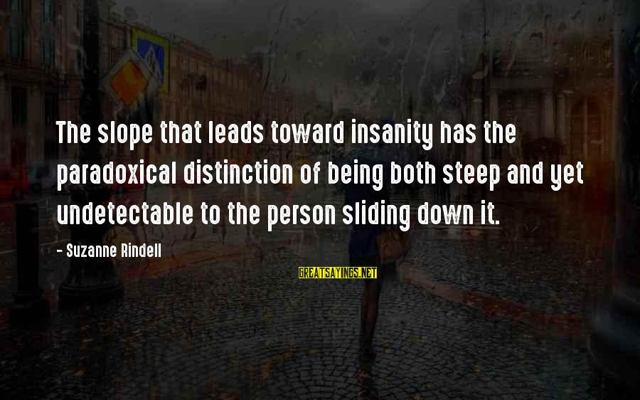 Undetectable Sayings By Suzanne Rindell: The slope that leads toward insanity has the paradoxical distinction of being both steep and