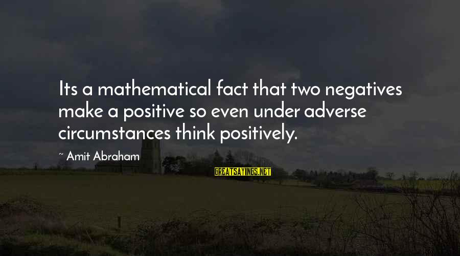 Undrawn Sayings By Amit Abraham: Its a mathematical fact that two negatives make a positive so even under adverse circumstances